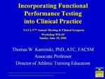 Incorporating Functional Performance Testing  into Clinical Practice  NATA 57th Annual Meeting  Clinical Symposia Worksh
