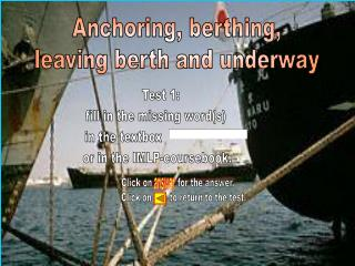 Anchoring, berthing, leaving berth and underway