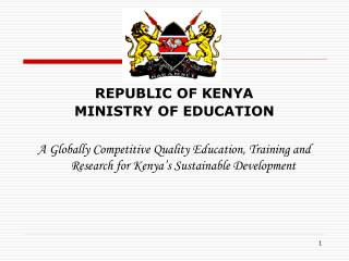REPUBLIC OF KENYA MINISTRY OF EDUCATION  A Globally Competitive Quality Education, Training and Research for Kenya s Sus