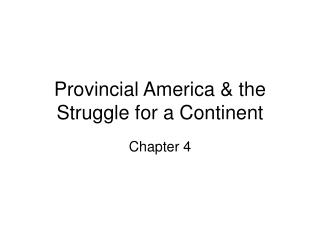 Provincial America  the Struggle for a Continent