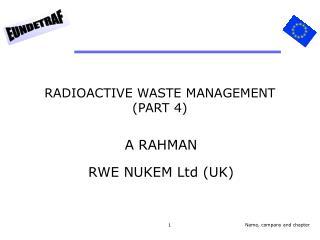 RADIOACTIVE WASTE MANAGEMENT  PART 4