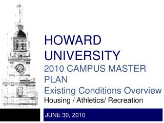 HOWARD UNIVERSITY 2010 CAMPUS MASTER PLAN  Existing Conditions Overview  Housing