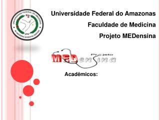 Universidade Federal do Amazonas Faculdade de Medicina Projeto MEDensina