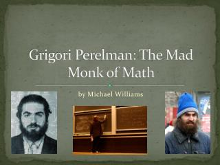 Grigori Perelman: The Mad Monk of Math