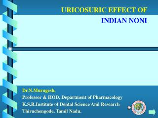 URICOSURIC EFFECT OF  INDIAN NONI