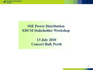 SSE Power Distribution  EDCM Stakeholder Workshop   13 July 2010 Concert Hall, Perth