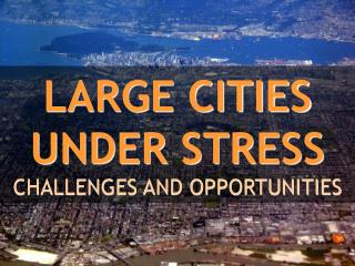 LARGE CITIES UNDER STRESS CHALLENGES AND OPPORTUNITIES