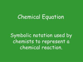 Symbolic notation used by chemists to represent a chemical reaction.