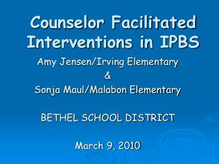 Counselor Facilitated  Interventions in IPBS