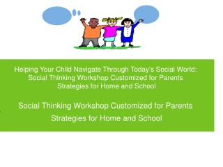Helping Your Child Navigate Through Todays Social World:  Social Thinking Workshop Customized for Parents  Strategies fo