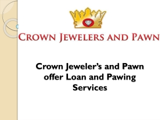 Crown Jeweler's and Pawn offer Loan and Pawing Services