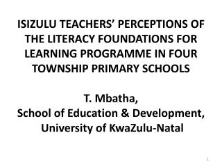 ISIZULU TEACHERS  PERCEPTIONS OF THE LITERACY FOUNDATIONS FOR LEARNING PROGRAMME IN FOUR TOWNSHIP PRIMARY SCHOOLS  T. Mb