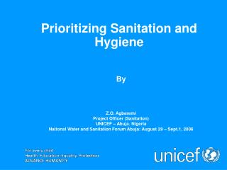 By    Z.O. Agberemi Project Officer Sanitation UNICEF   Abuja. Nigeria National Water and Sanitation Forum Abuja: August