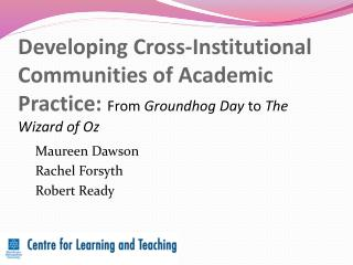 Developing Cross-Institutional Communities of Academic Practice: From Groundhog Day to The Wizard of Oz
