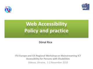 ITU Europe and CIS Regional Workshop on Mainstreaming ICT Accessibility for Persons with Disabilities Odessa, Ukraine,