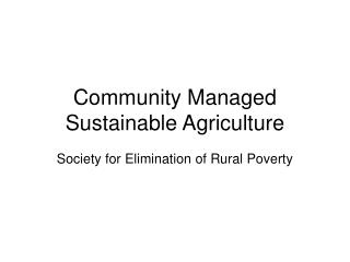 Community Managed Sustainable Agriculture