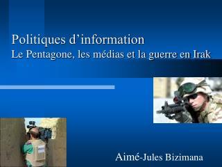 Politiques d information Le Pentagone, les m dias et la guerre en Irak