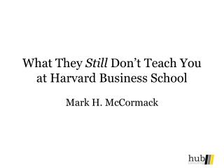 What They Still Don t Teach You at Harvard Business School