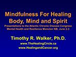 Mindfulness For Healing Body, Mind and Spirit Presentations to the Atlantic Chronic Disease Congress Mental Health and R