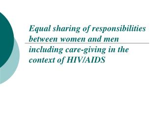 Equal sharing of responsibilities between women and men including care-giving in the context of HIV