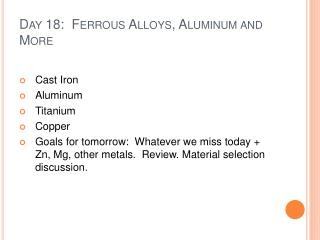 Day 18:  Ferrous Alloys, Aluminum and More