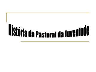 Hist ria da Pastoral da Juventude