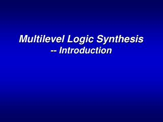Multilevel Logic Synthesis -- Introduction