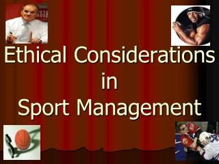 Ethical Considerations in  Sport Management