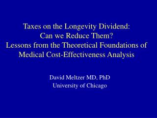 Taxes on the Longevity Dividend:  Can we Reduce Them Lessons from the Theoretical Foundations of Medical Cost-Effectiven