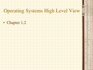 Operating Systems High Level View