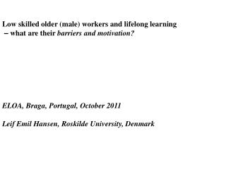 Low skilled older male workers and lifelong learning    what are their barriers and motivation        ELOA, Braga, Portu