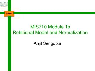 MIS710 Module 1b Relational Model and Normalization