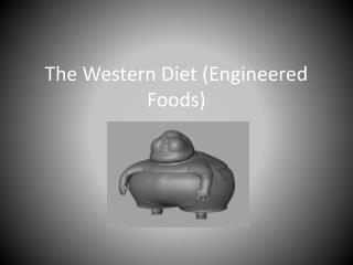 The Western Diet Engineered Foods