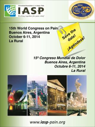 15th World Congress on Pain Buenos Aires, Argentina October 7-11, 2014 La Rural    15  Congreso Mundial de Dolor Buenos