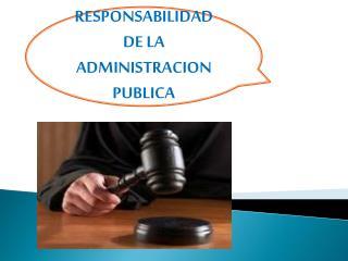 RESPONSABILIDAD DE LA ADMINISTRACION PUBLICA
