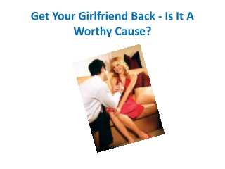 Get Your Girlfriend Back - Is It A Worthy Cause?