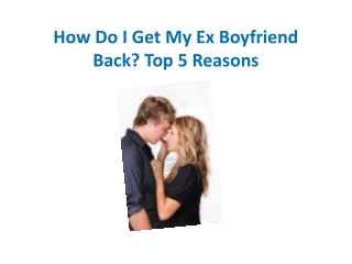 How Do I Get My Ex Boyfriend Back? Top 5 Reasons