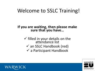 If you are waiting, then please make sure that you have    filled in your details on the attendance list   an SSLC Handb