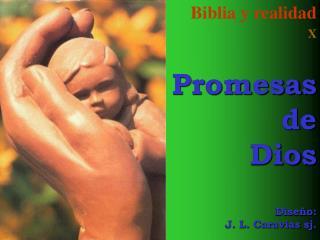 Biblia y realidad X  Promesas  de Dios    Dise o: J. L. Caravias sj.