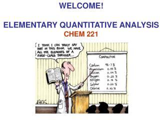WELCOME  ELEMENTARY QUANTITATIVE ANALYSIS CHEM 221