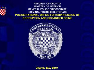 REPUBLIC OF CROATIA MINISTRY OF INTERIOR GENERAL POLICE DIRECTORATE  CRIMINAL POLICE DIRECTORATE POLICE NATIONAL OFFICE