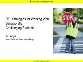 RTI: Strategies for Working With Behaviorally Challenging Students  Jim Wright interventioncentral