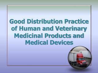 Good Distribution Practice of Human and Veterinary Medicinal Products and Medical Devices