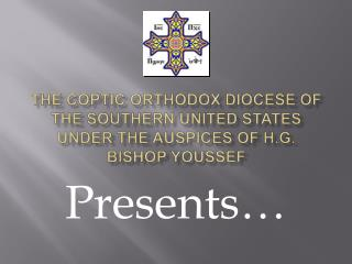 The Coptic Orthodox Diocese of the Southern United States under the auspices of H.G. Bishop Youssef