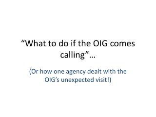 What to do if the OIG comes calling