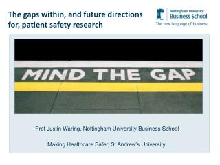 Prof Justin Waring, Nottingham University Business School  Making Healthcare Safer, St Andrew s University