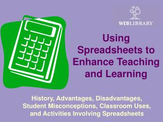 History, Advantages, Disadvantages,  Student Misconceptions, Classroom Uses,  and Activities Involving Spreadsheets