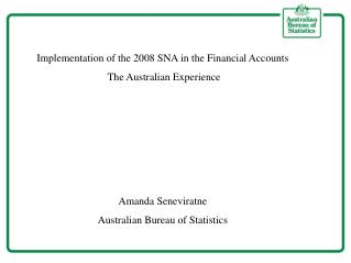 Implementation of the 2008 SNA in the Financial Accounts  The Australian Experience     Amanda Seneviratne Australian Bu