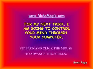 RicksMagic  FOR MY NEXT TRICK, I AM GOING TO CONTROL YOUR MIND THROUGH  YOUR COMPUTER.