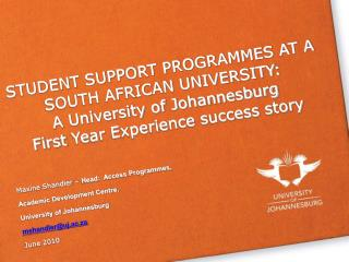 STUDENT SUPPORT PROGRAMMES AT A SOUTH AFRICAN UNIVERSITY:  A University of Johannesburg  First Year Experience success s